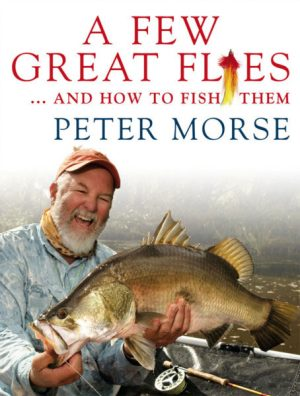 A few great flies and how to fish them - Peter Morse